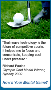 How's Your Mental Game? - Brainwave technology is the future of competitive sports. It helped me to focus and concentrate, keeping cool under pressure.