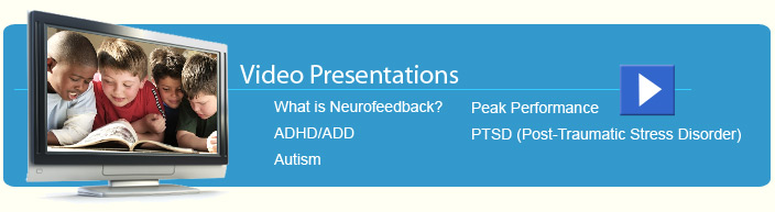 Neurofeedback Case Study Videos - ADHD/ADD, Peak Performance, Autism, PTSD (Post-Traumatic Stress Disorder